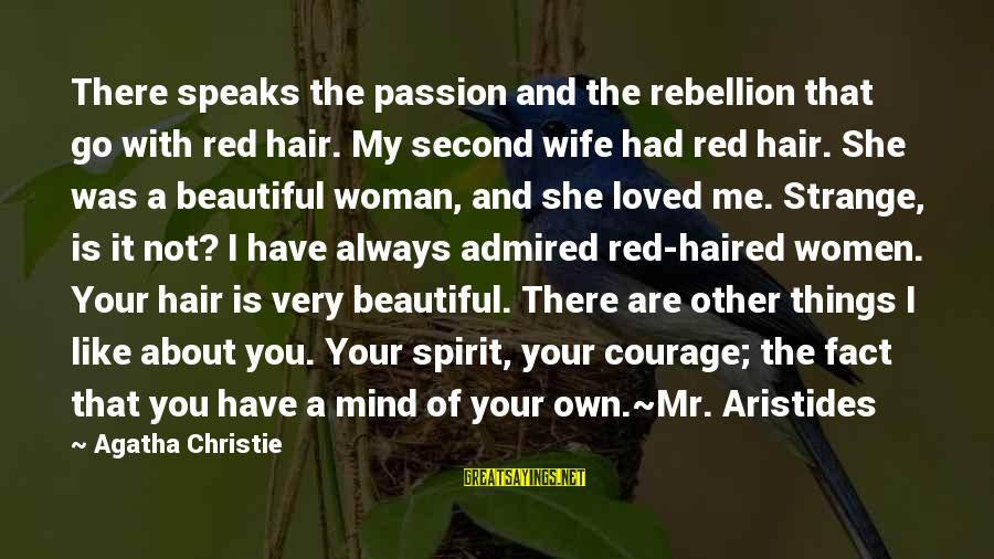My Beautiful Wife Sayings By Agatha Christie: There speaks the passion and the rebellion that go with red hair. My second wife