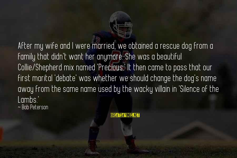 My Beautiful Wife Sayings By Bob Peterson: After my wife and I were married, we obtained a rescue dog from a family