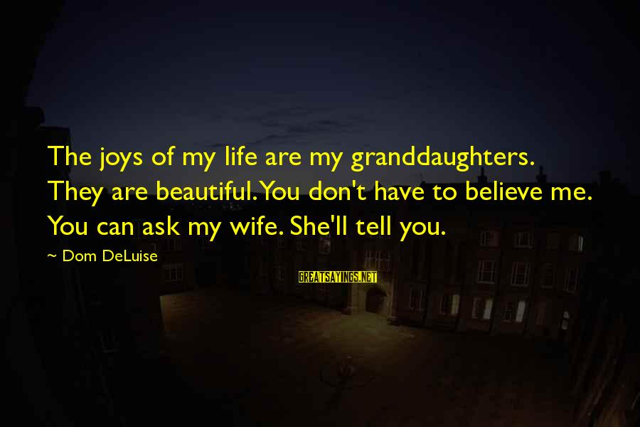 My Beautiful Wife Sayings By Dom DeLuise: The joys of my life are my granddaughters. They are beautiful. You don't have to