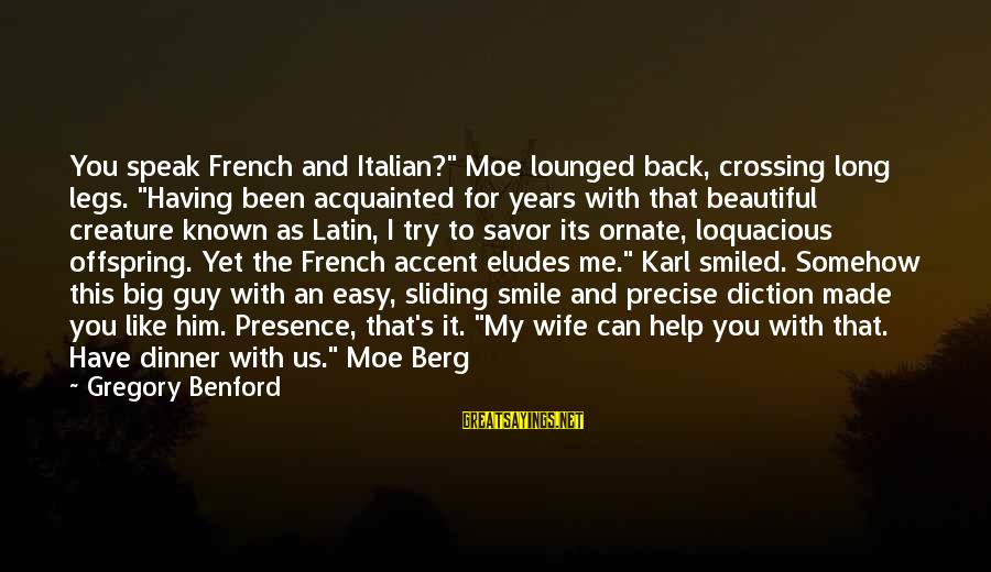 """My Beautiful Wife Sayings By Gregory Benford: You speak French and Italian?"""" Moe lounged back, crossing long legs. """"Having been acquainted for"""