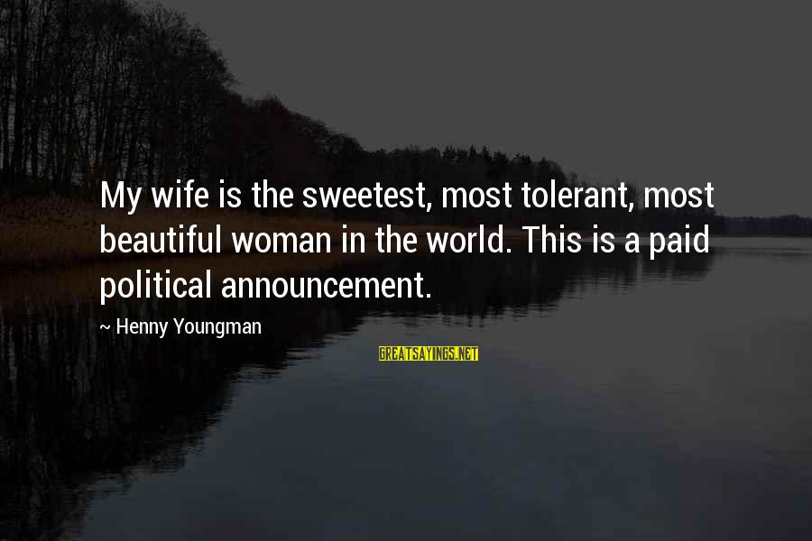 My Beautiful Wife Sayings By Henny Youngman: My wife is the sweetest, most tolerant, most beautiful woman in the world. This is
