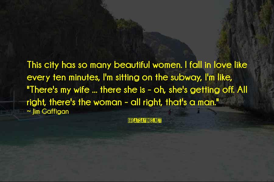 My Beautiful Wife Sayings By Jim Gaffigan: This city has so many beautiful women. I fall in love like every ten minutes,