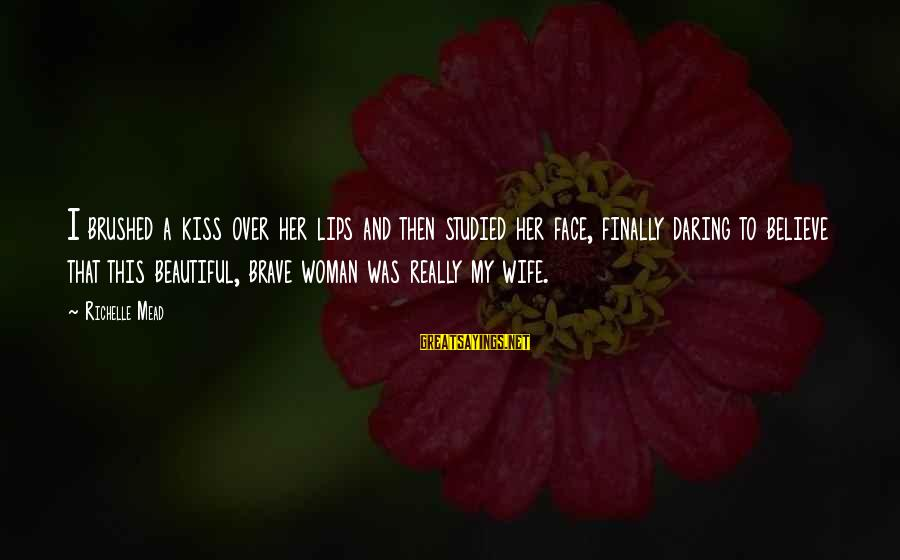 My Beautiful Wife Sayings By Richelle Mead: I brushed a kiss over her lips and then studied her face, finally daring to