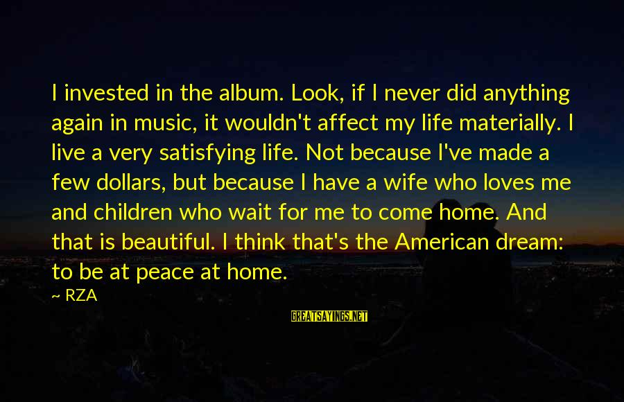 My Beautiful Wife Sayings By RZA: I invested in the album. Look, if I never did anything again in music, it