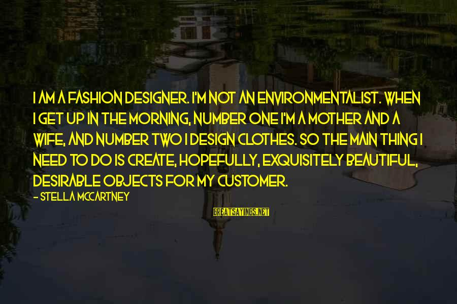 My Beautiful Wife Sayings By Stella McCartney: I am a fashion designer. I'm not an environmentalist. When I get up in the