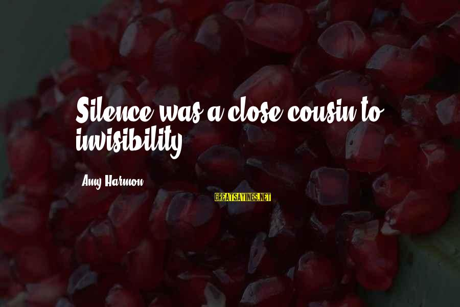 My Best Cousin Sayings By Amy Harmon: Silence was a close cousin to invisibility.