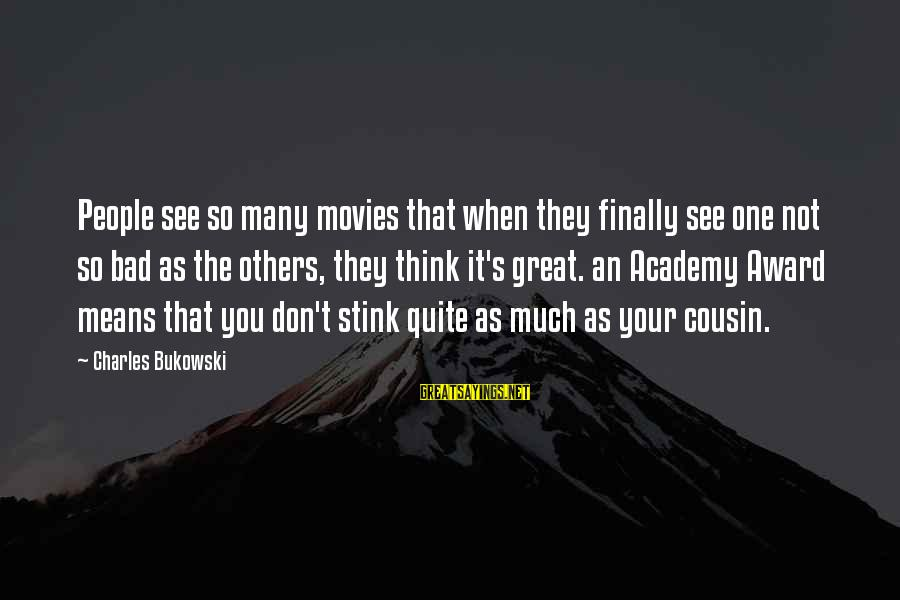 My Best Cousin Sayings By Charles Bukowski: People see so many movies that when they finally see one not so bad as