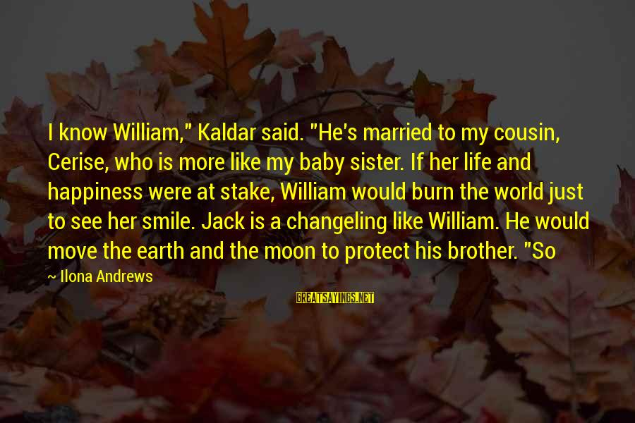 "My Best Cousin Sayings By Ilona Andrews: I know William,"" Kaldar said. ""He's married to my cousin, Cerise, who is more like"