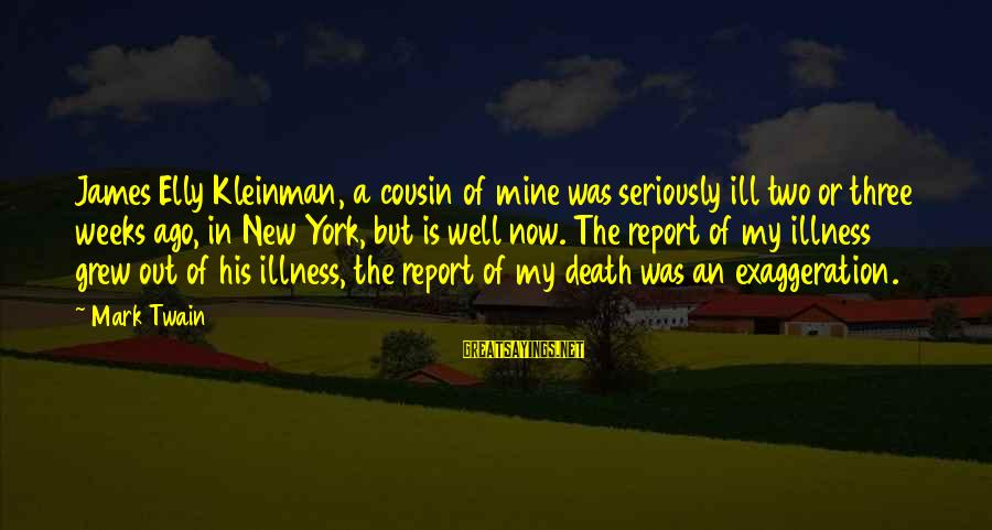 My Best Cousin Sayings By Mark Twain: James Elly Kleinman, a cousin of mine was seriously ill two or three weeks ago,