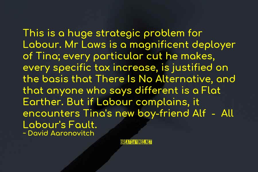 My Best Friend Boy Sayings By David Aaronovitch: This is a huge strategic problem for Labour. Mr Laws is a magnificent deployer of