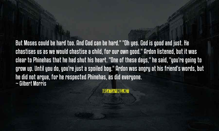 """My Best Friend Boy Sayings By Gilbert Morris: But Moses could be hard too. And God can be hard."""" """"Oh yes. God is"""