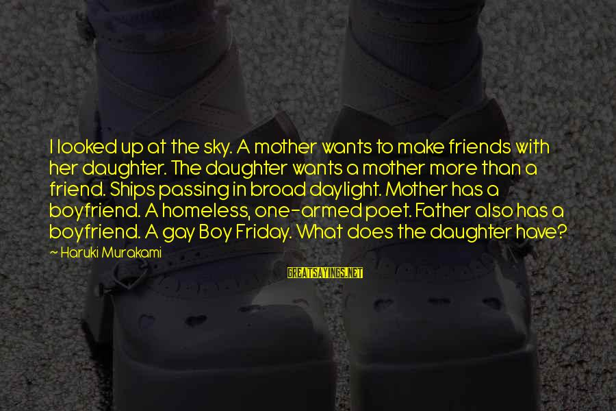 My Best Friend Boy Sayings By Haruki Murakami: I looked up at the sky. A mother wants to make friends with her daughter.