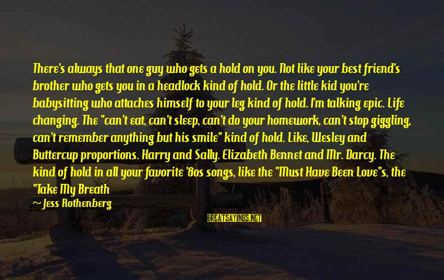 My Best Friend Boy Sayings By Jess Rothenberg: There's always that one guy who gets a hold on you. Not like your best