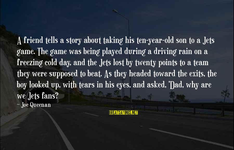 My Best Friend Boy Sayings By Joe Queenan: A friend tells a story about taking his ten-year-old son to a Jets game. The