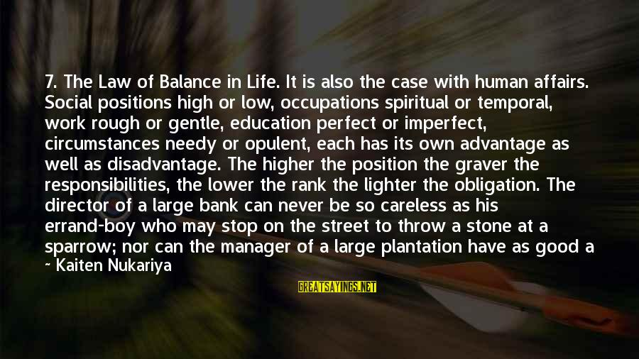 My Best Friend Boy Sayings By Kaiten Nukariya: 7. The Law of Balance in Life. It is also the case with human affairs.