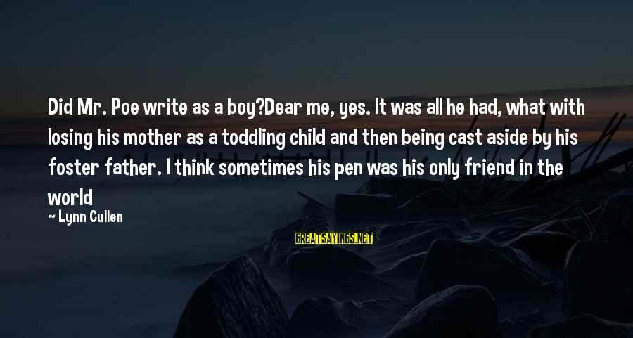 My Best Friend Boy Sayings By Lynn Cullen: Did Mr. Poe write as a boy?Dear me, yes. It was all he had, what