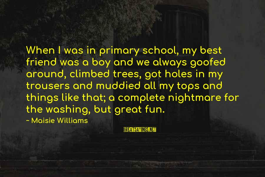 My Best Friend Boy Sayings By Maisie Williams: When I was in primary school, my best friend was a boy and we always