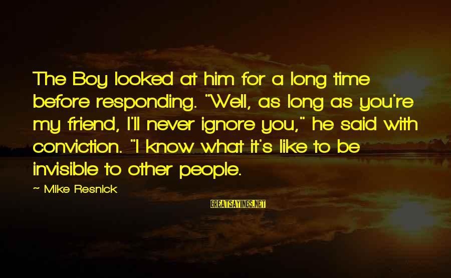 """My Best Friend Boy Sayings By Mike Resnick: The Boy looked at him for a long time before responding. """"Well, as long as"""