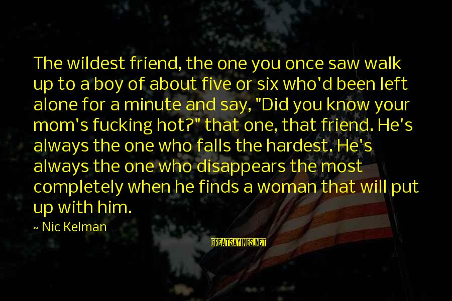 My Best Friend Boy Sayings By Nic Kelman: The wildest friend, the one you once saw walk up to a boy of about