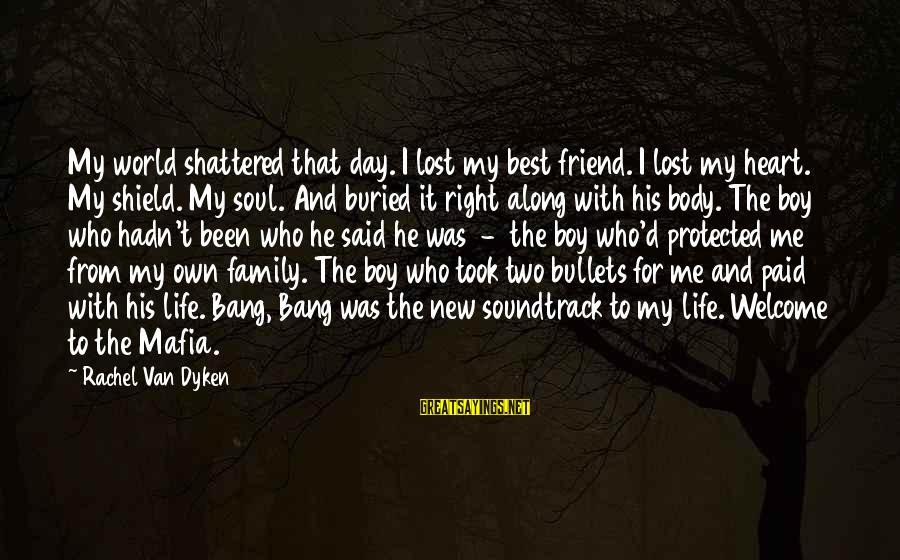 My Best Friend Boy Sayings By Rachel Van Dyken: My world shattered that day. I lost my best friend. I lost my heart. My