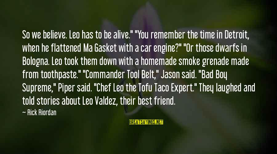 """My Best Friend Boy Sayings By Rick Riordan: So we believe. Leo has to be alive."""" """"You remember the time in Detroit, when"""