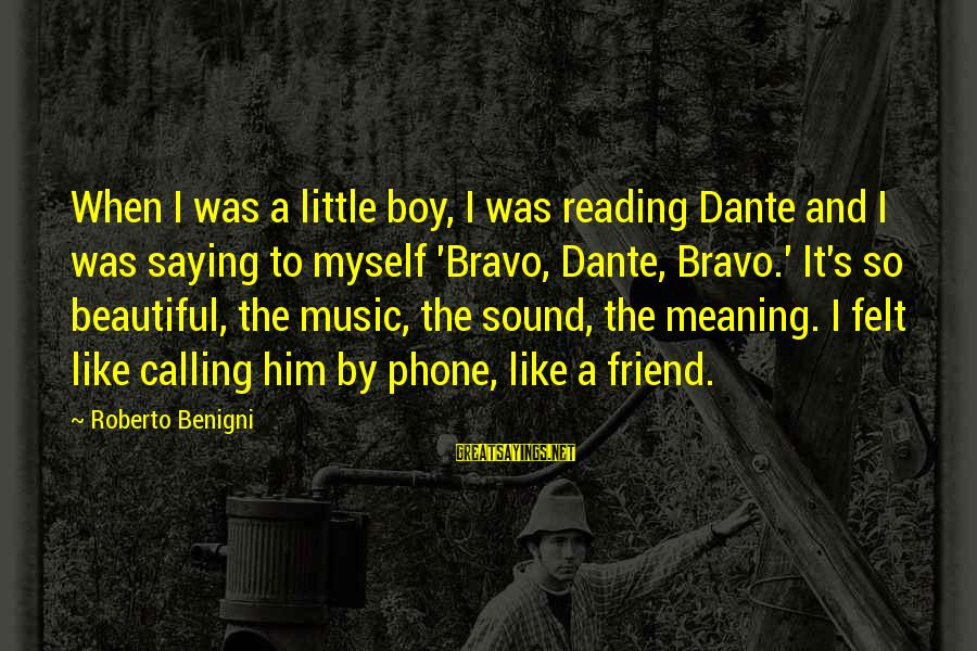 My Best Friend Boy Sayings By Roberto Benigni: When I was a little boy, I was reading Dante and I was saying to