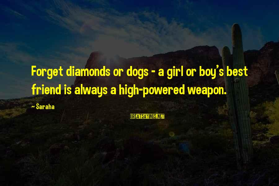 My Best Friend Boy Sayings By Saraha: Forget diamonds or dogs - a girl or boy's best friend is always a high-powered
