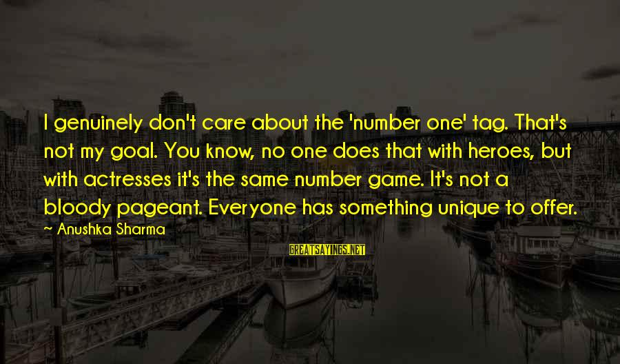 My Care Sayings By Anushka Sharma: I genuinely don't care about the 'number one' tag. That's not my goal. You know,