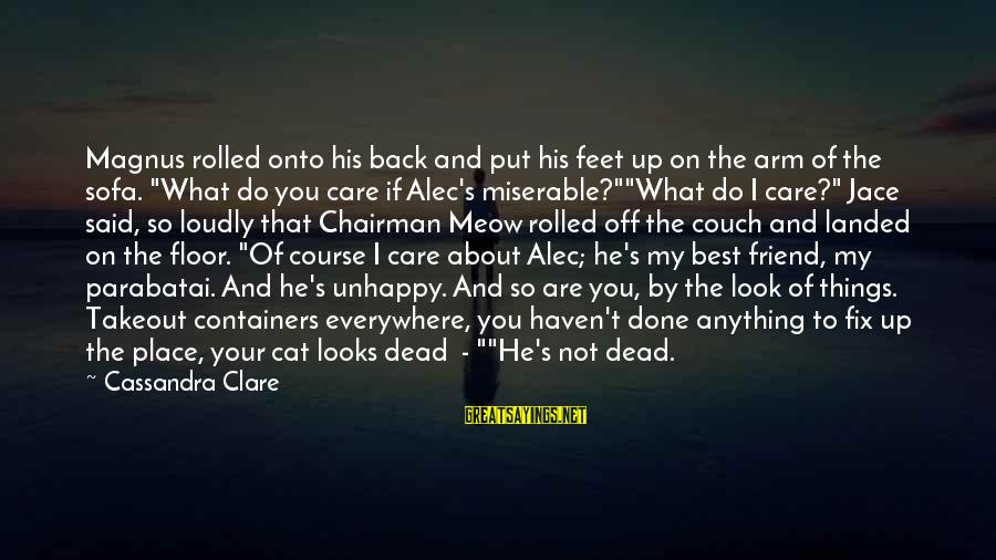 My Care Sayings By Cassandra Clare: Magnus rolled onto his back and put his feet up on the arm of the