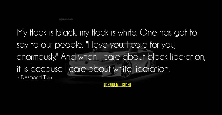 My Care Sayings By Desmond Tutu: My flock is black, my flock is white. One has got to say to our
