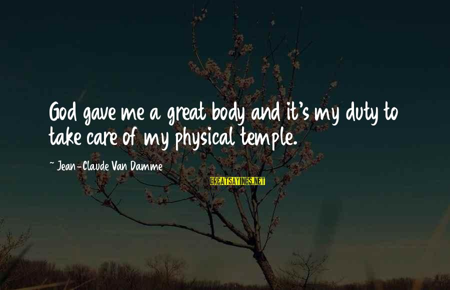 My Care Sayings By Jean-Claude Van Damme: God gave me a great body and it's my duty to take care of my