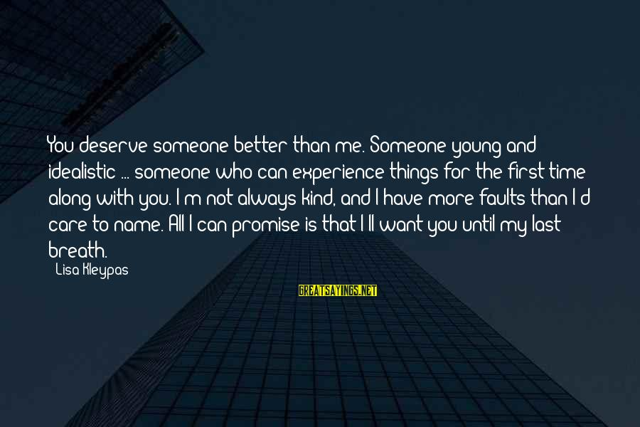 My Care Sayings By Lisa Kleypas: You deserve someone better than me. Someone young and idealistic ... someone who can experience