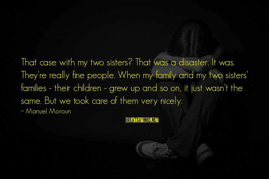 My Care Sayings By Manuel Moroun: That case with my two sisters? That was a disaster. It was. They're really fine