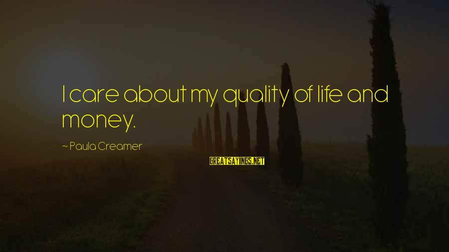 My Care Sayings By Paula Creamer: I care about my quality of life and money.