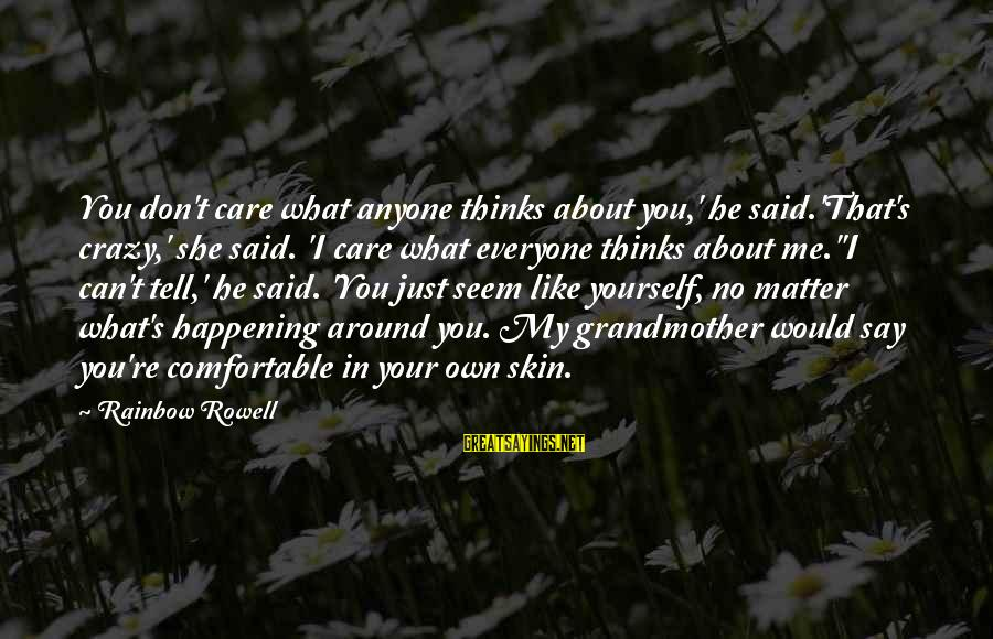 My Care Sayings By Rainbow Rowell: You don't care what anyone thinks about you,' he said.'That's crazy,' she said. 'I care