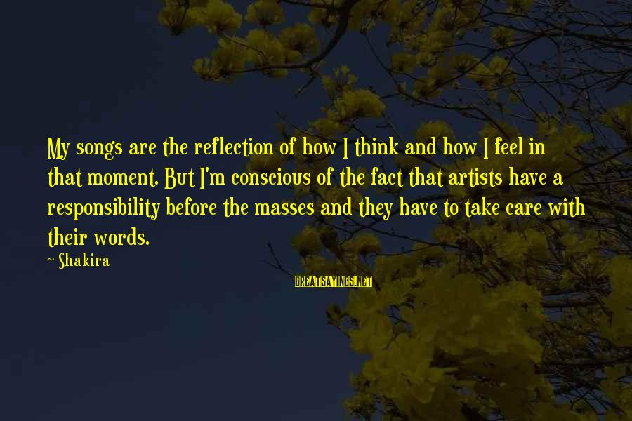 My Care Sayings By Shakira: My songs are the reflection of how I think and how I feel in that