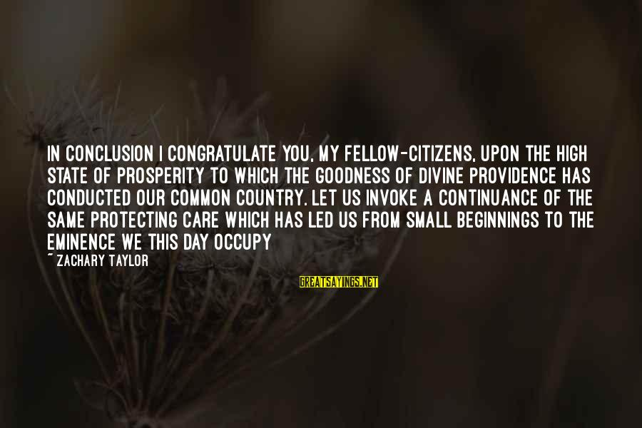 My Care Sayings By Zachary Taylor: In conclusion I congratulate you, my fellow-citizens, upon the high state of prosperity to which