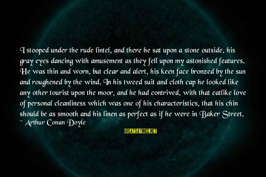 My Characteristics Sayings By Arthur Conan Doyle: I stooped under the rude lintel, and there he sat upon a stone outside, his