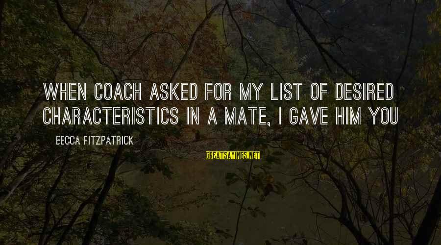 My Characteristics Sayings By Becca Fitzpatrick: When Coach asked for my list of desired characteristics in a mate, I gave him