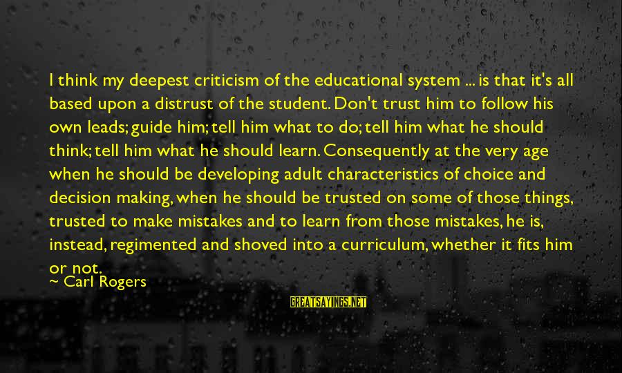 My Characteristics Sayings By Carl Rogers: I think my deepest criticism of the educational system ... is that it's all based