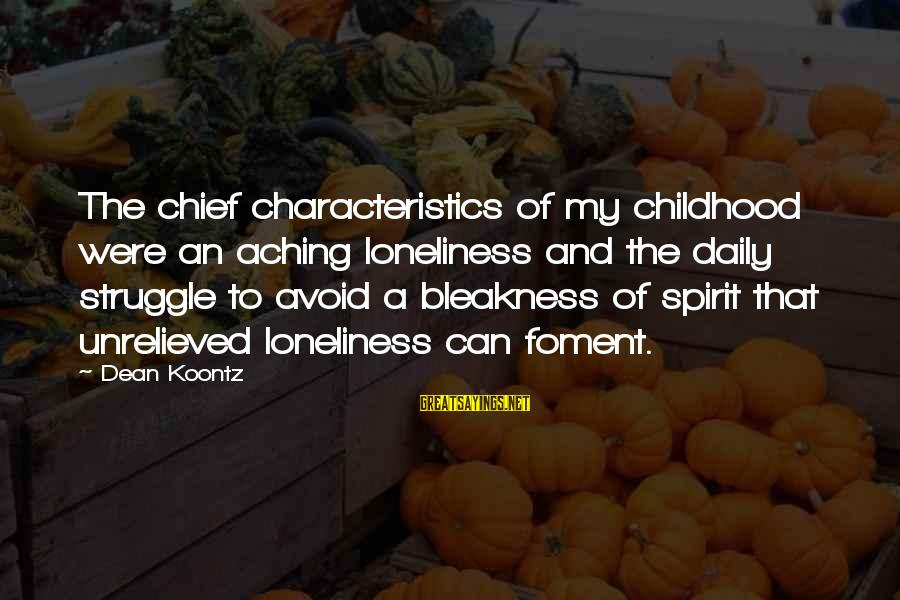 My Characteristics Sayings By Dean Koontz: The chief characteristics of my childhood were an aching loneliness and the daily struggle to