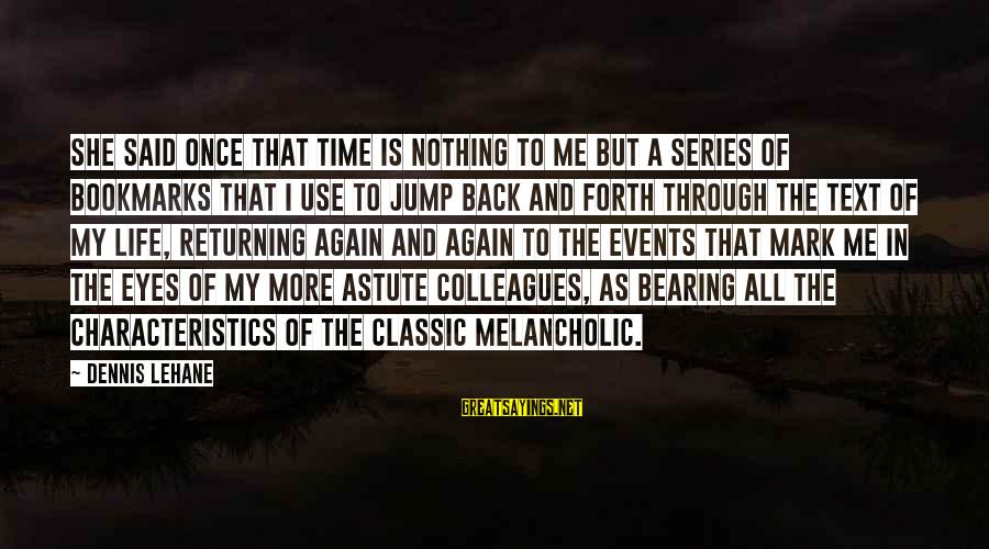 My Characteristics Sayings By Dennis Lehane: She said once that time is nothing to me but a series of bookmarks that