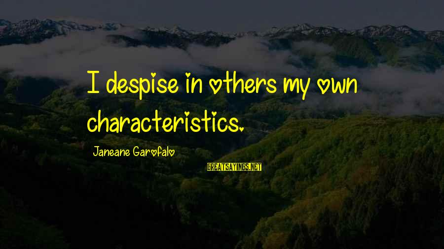 My Characteristics Sayings By Janeane Garofalo: I despise in others my own characteristics.