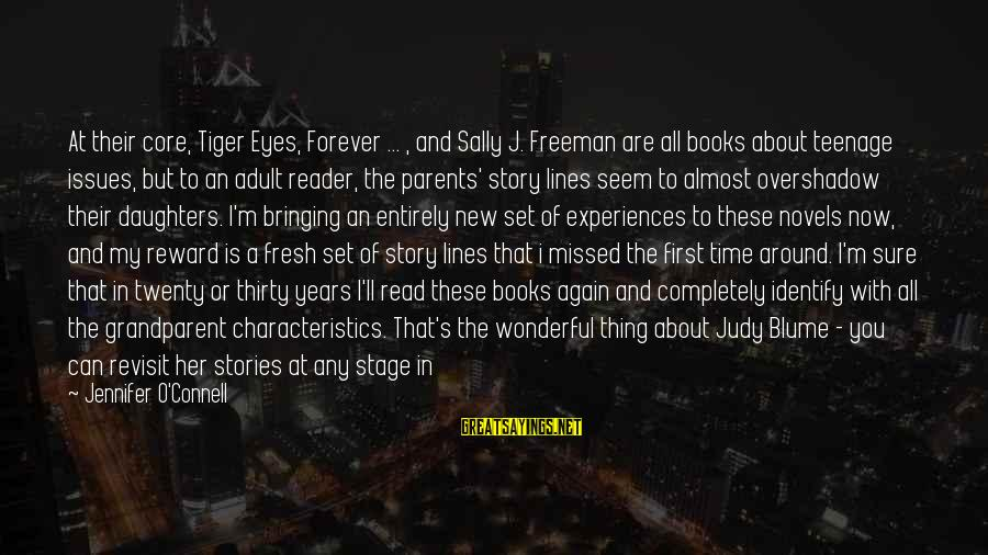 My Characteristics Sayings By Jennifer O'Connell: At their core, Tiger Eyes, Forever ... , and Sally J. Freeman are all books