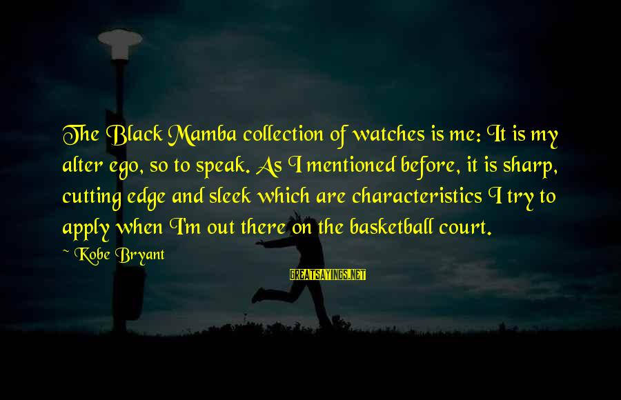My Characteristics Sayings By Kobe Bryant: The Black Mamba collection of watches is me: It is my alter ego, so to