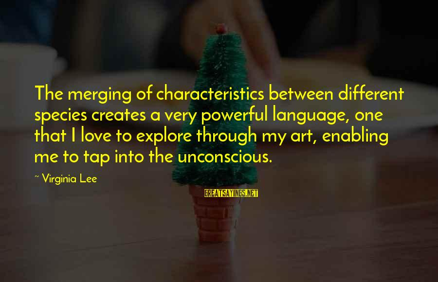 My Characteristics Sayings By Virginia Lee: The merging of characteristics between different species creates a very powerful language, one that I