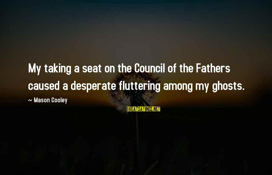 My Country Dorothea Mackellar Sayings By Mason Cooley: My taking a seat on the Council of the Fathers caused a desperate fluttering among