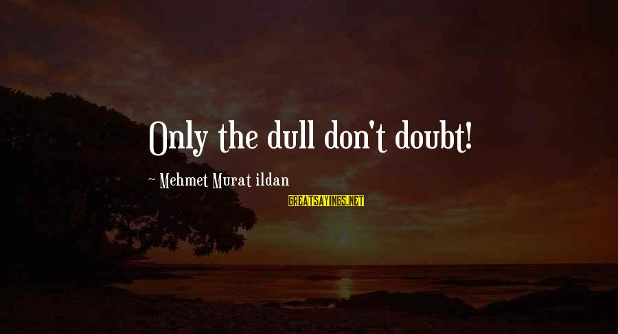 My Country Dorothea Mackellar Sayings By Mehmet Murat Ildan: Only the dull don't doubt!