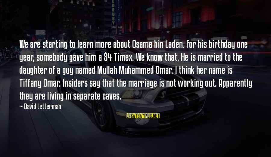 My Daughter Birthday Sayings By David Letterman: We are starting to learn more about Osama bin Laden. For his birthday one year,