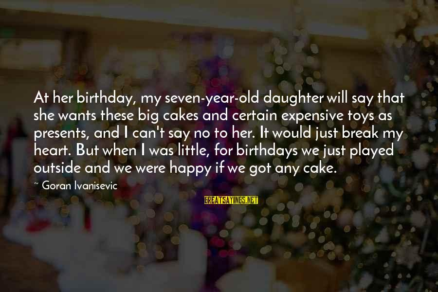 My Daughter Birthday Sayings By Goran Ivanisevic: At her birthday, my seven-year-old daughter will say that she wants these big cakes and